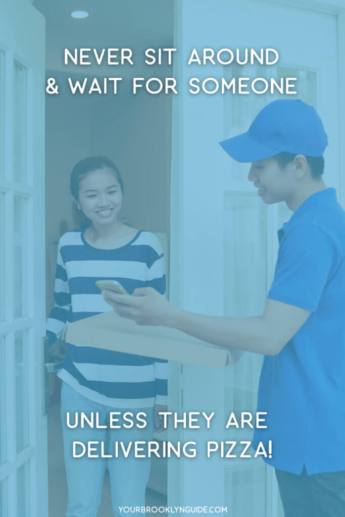 A meme saying Never sit around and wait for someone unless they are delivering pizza